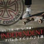 スケーターなら知っておきたい「インディペンデント」のアパレルアイテム21選